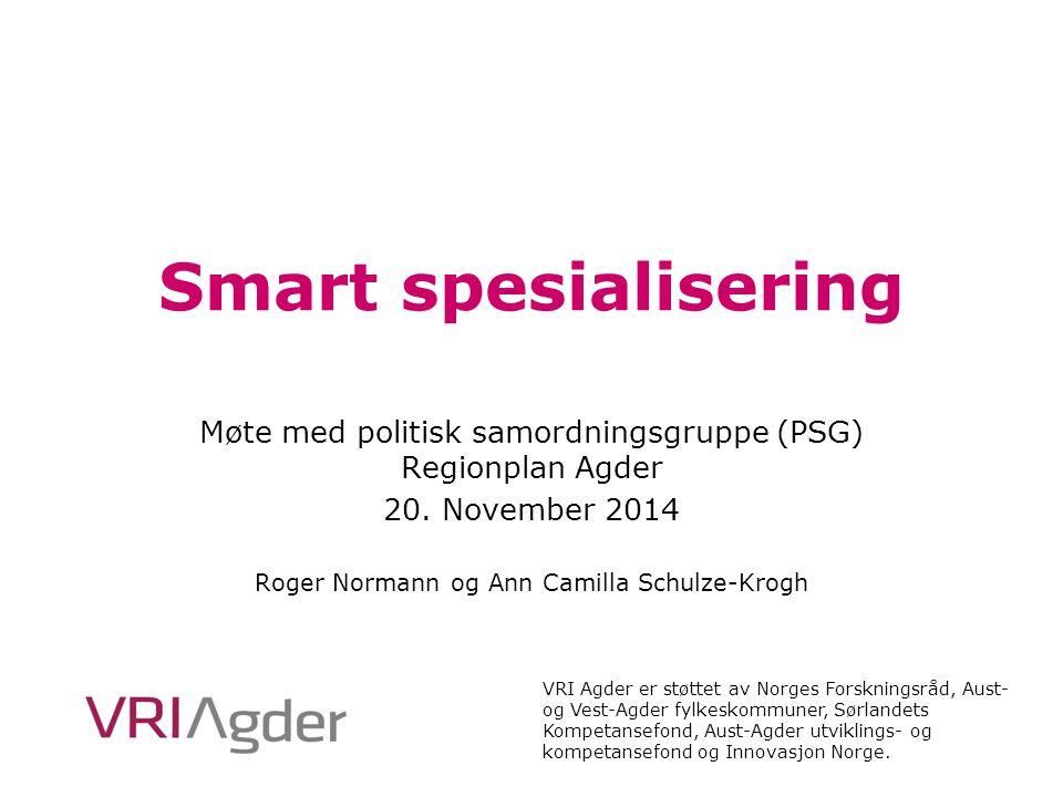 Smart spesialisering Møte med politisk samordningsgruppe (PSG) Regionplan Agder. 20. November 2014.