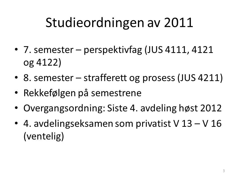 Studieordningen av 2011 7. semester – perspektivfag (JUS 4111, 4121 og 4122) 8. semester – strafferett og prosess (JUS 4211)