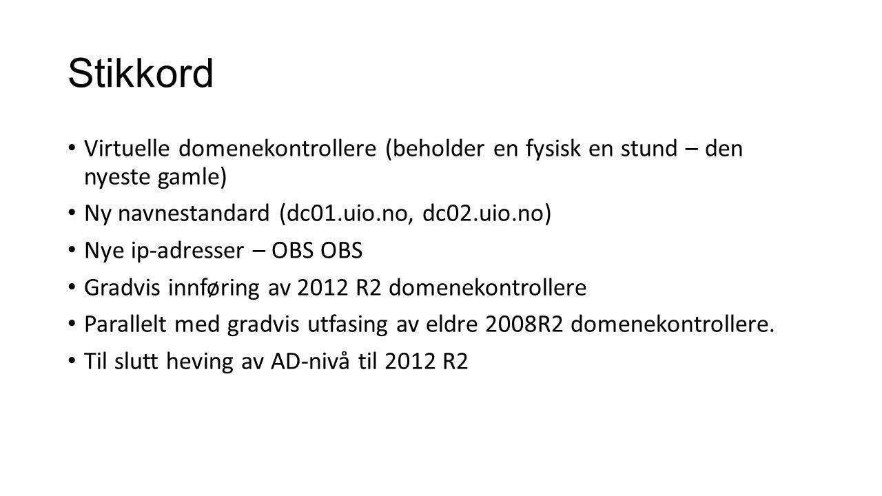 Stikkord Virtuelle domenekontrollere (beholder en fysisk en stund – den nyeste gamle) Ny navnestandard (dc01.uio.no, dc02.uio.no)