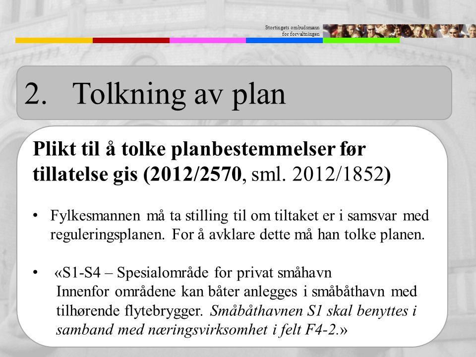 2. Tolkning av plan Plikt til å tolke planbestemmelser før tillatelse gis (2012/2570, sml. 2012/1852)