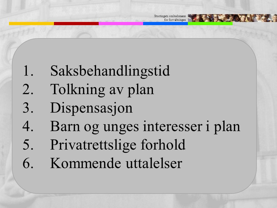 Saksbehandlingstid Tolkning av plan. Dispensasjon. Barn og unges interesser i plan. Privatrettslige forhold.