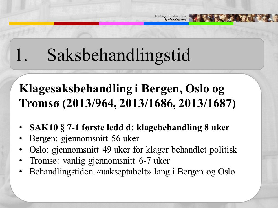 1. Saksbehandlingstid Klagesaksbehandling i Bergen, Oslo og Tromsø (2013/964, 2013/1686, 2013/1687)