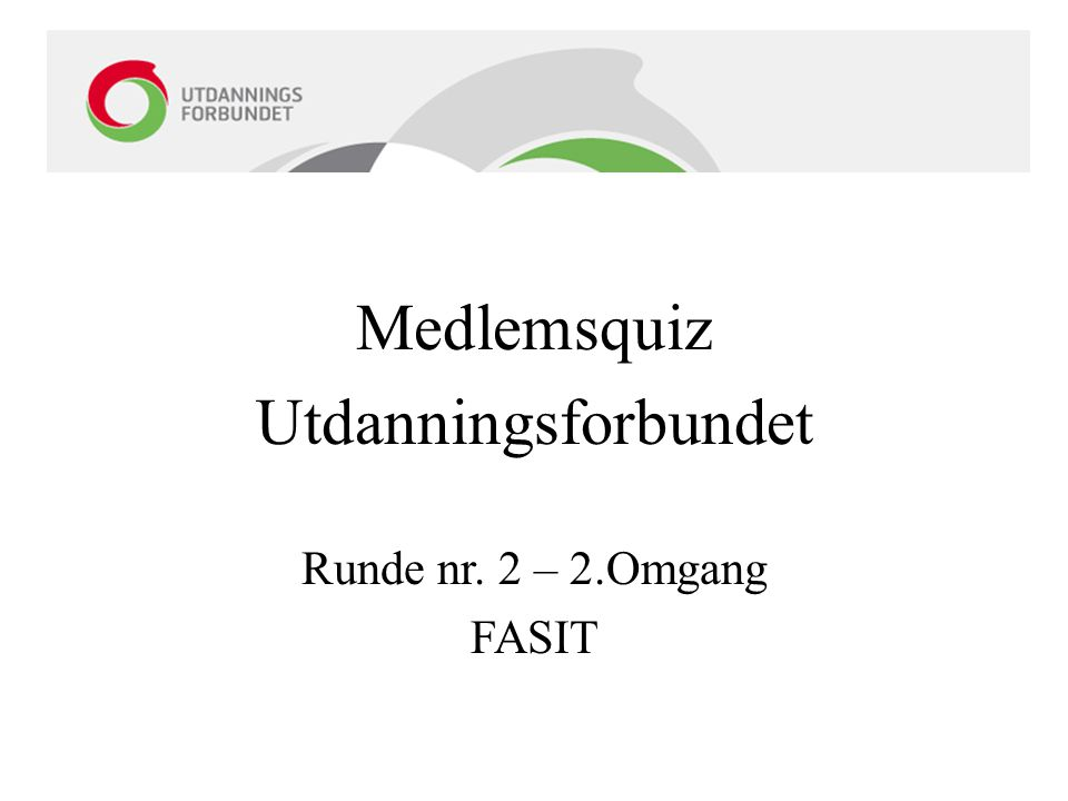 Medlemsquiz Utdanningsforbundet Runde nr. 2 – 2.Omgang FASIT