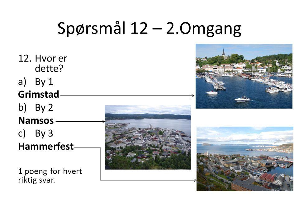 Spørsmål 12 – 2.Omgang Hvor er dette By 1 Grimstad By 2 Namsos By 3
