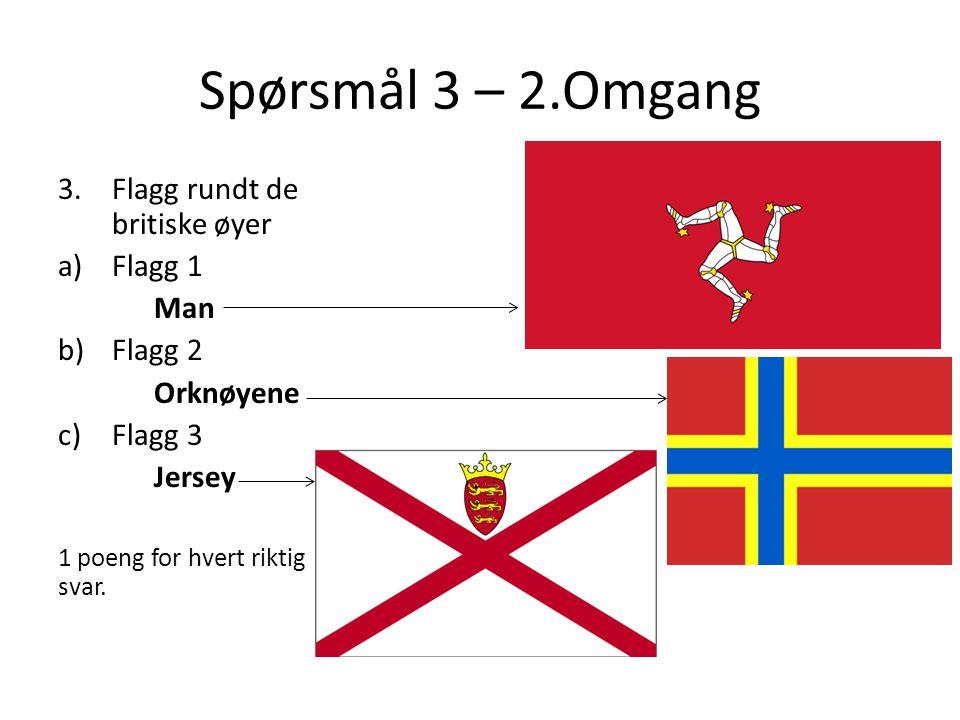 Spørsmål 3 – 2.Omgang Flagg rundt de britiske øyer Flagg 1 Man Flagg 2