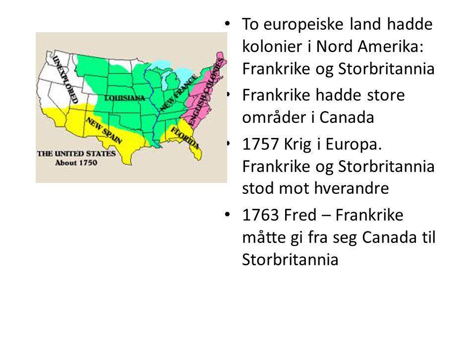 To europeiske land hadde kolonier i Nord Amerika: Frankrike og Storbritannia