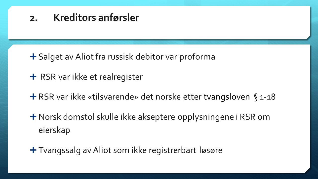 2. Kreditors anførsler Salget av Aliot fra russisk debitor var proforma. RSR var ikke et realregister.