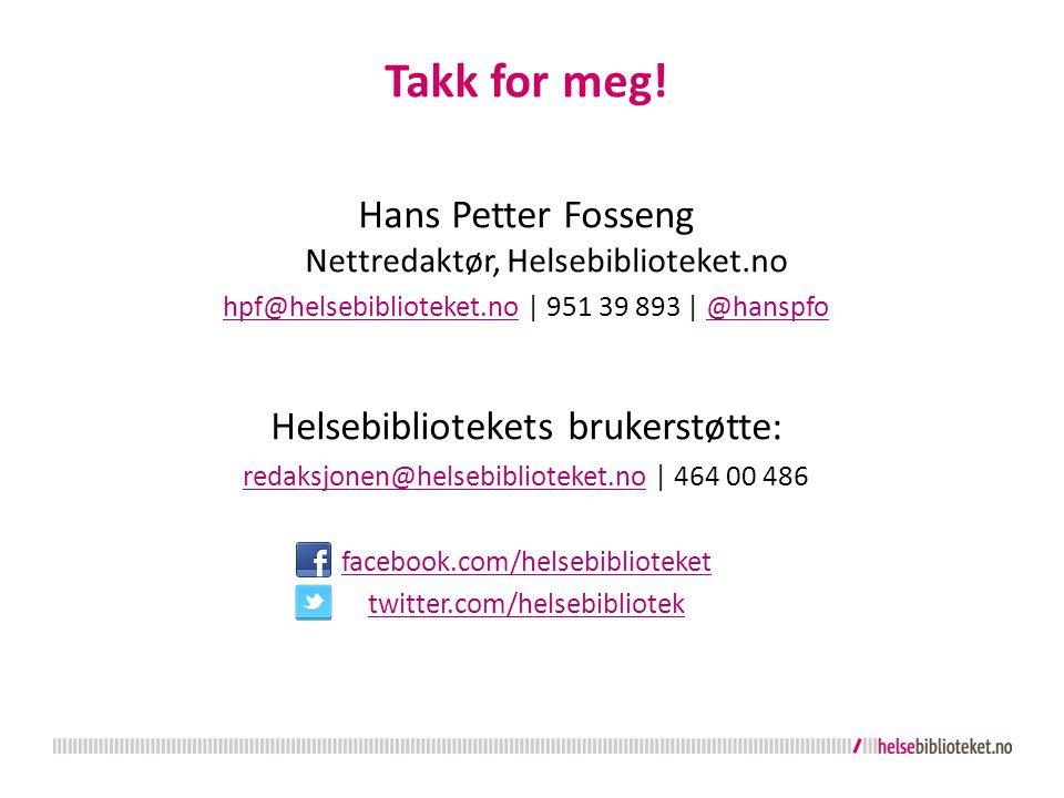 Takk for meg! Hans Petter Fosseng Nettredaktør, Helsebiblioteket.no