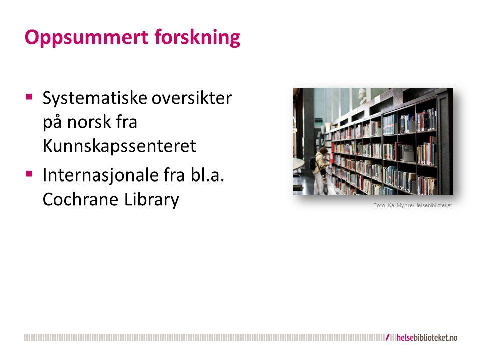 Oppsummert forskning Systematiske oversikter på norsk fra Kunnskapssenteret. Internasjonale fra bl.a. Cochrane Library.