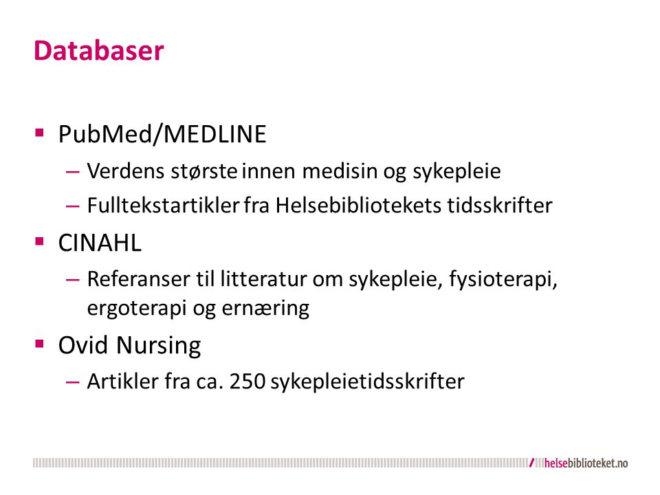 Databaser PubMed/MEDLINE CINAHL Ovid Nursing