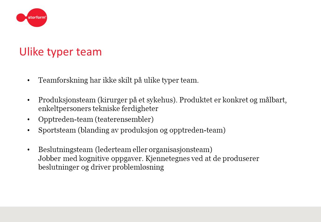 Ulike typer team Teamforskning har ikke skilt på ulike typer team.