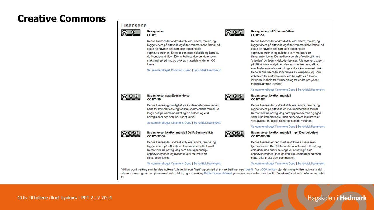 Creative Commons Gi liv til foilene dine! Lynkurs i PPT 2.12.2014