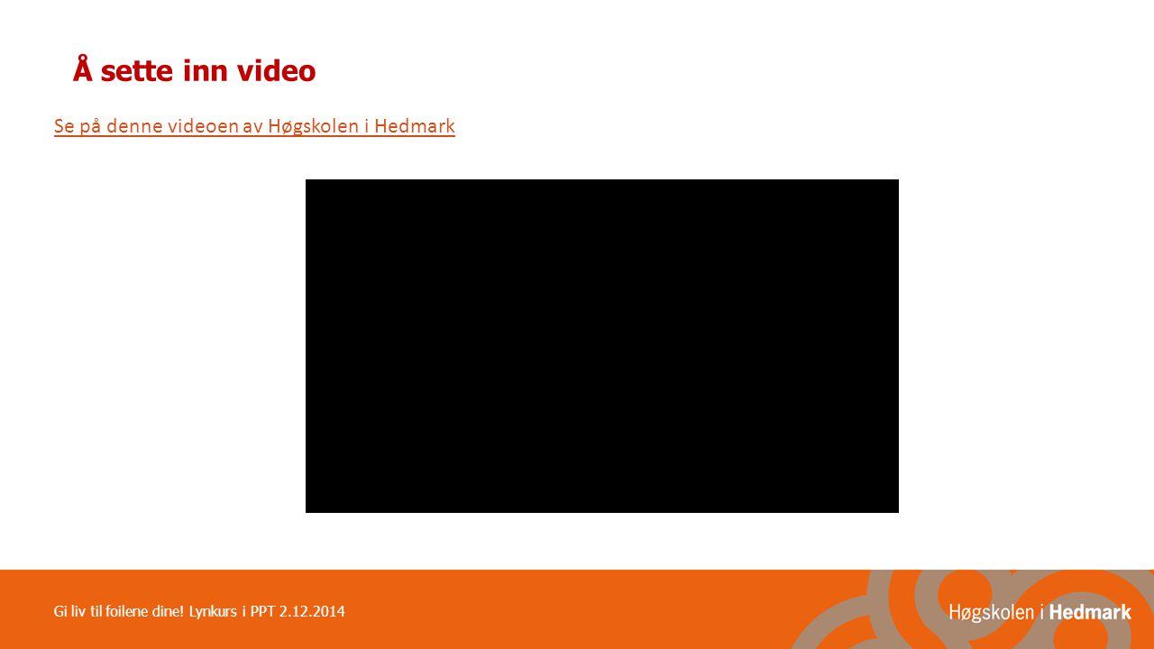 Å sette inn video Se på denne videoen av Høgskolen i Hedmark