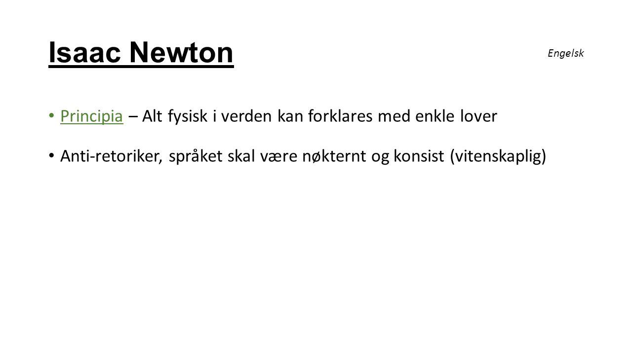 Isaac Newton Engelsk. Principia – Alt fysisk i verden kan forklares med enkle lover.