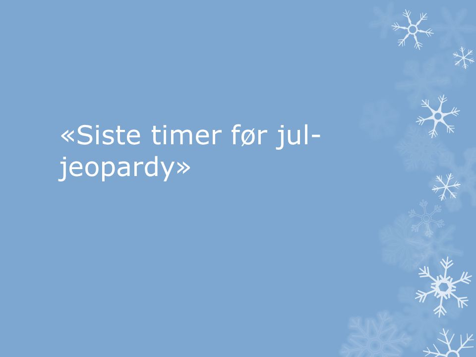 «Siste timer før jul-jeopardy»