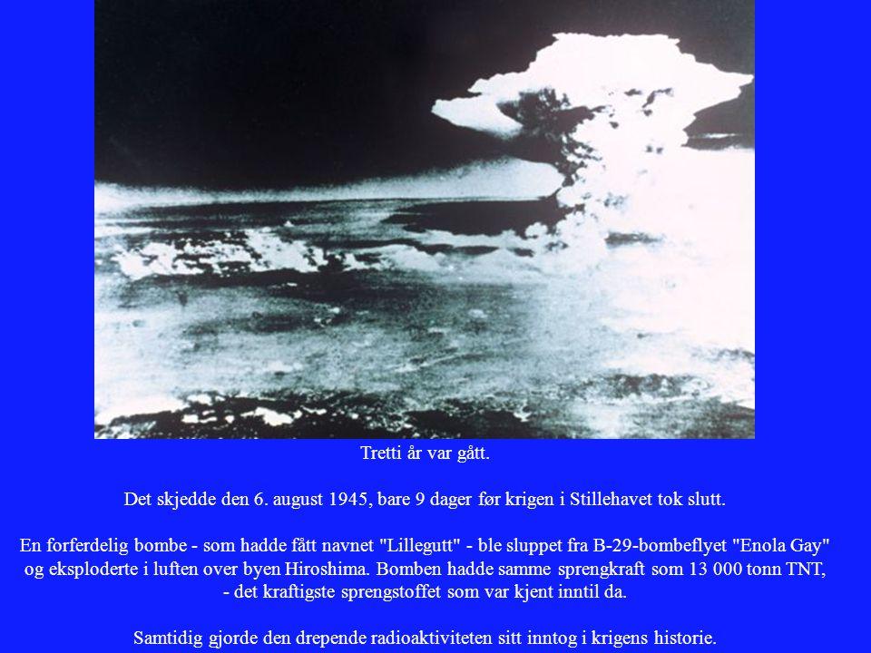 Tretti år var gått. Det skjedde den 6. august 1945, bare 9 dager før krigen i Stillehavet tok slutt.