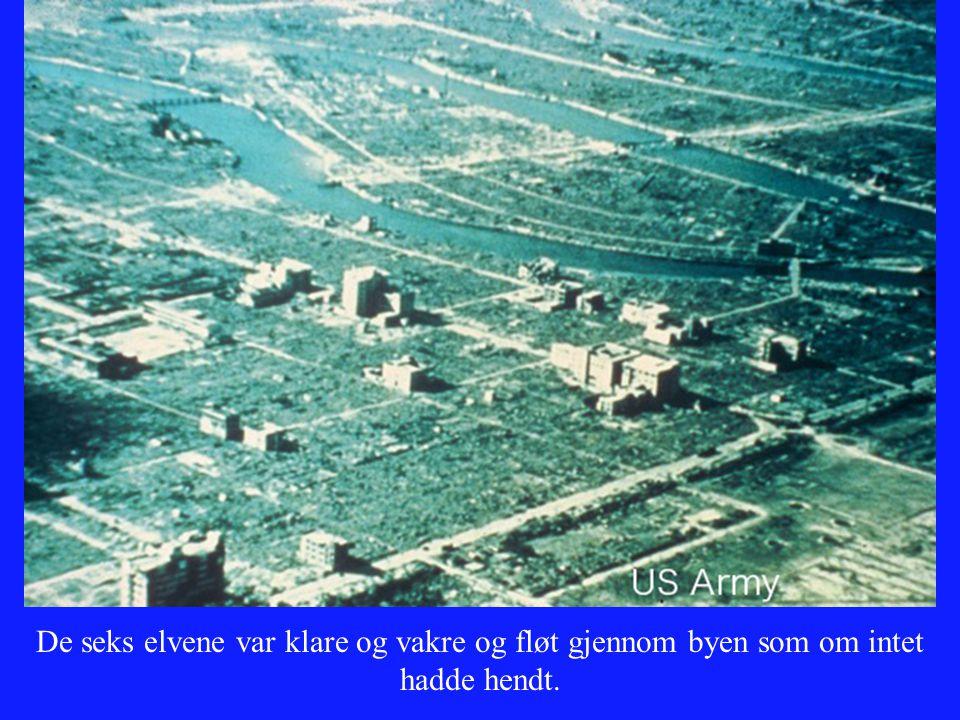 De seks elvene var klare og vakre og fløt gjennom byen som om intet hadde hendt.
