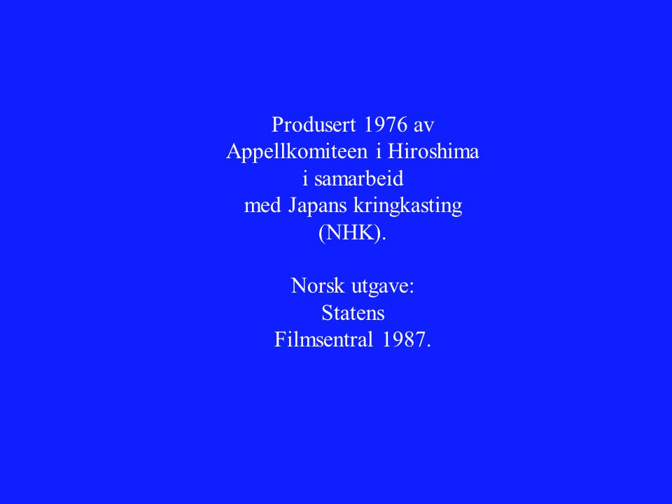 Produsert 1976 av Appellkomiteen i Hiroshima i samarbeid