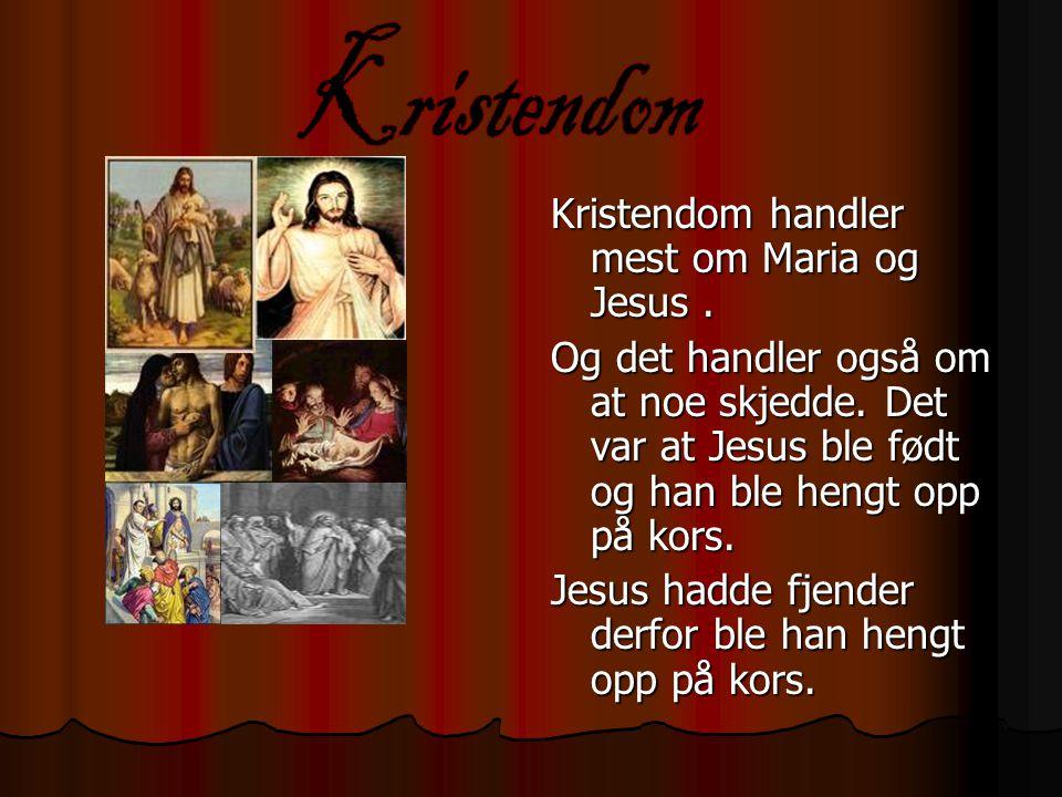 Kristendom Kristendom handler mest om Maria og Jesus .