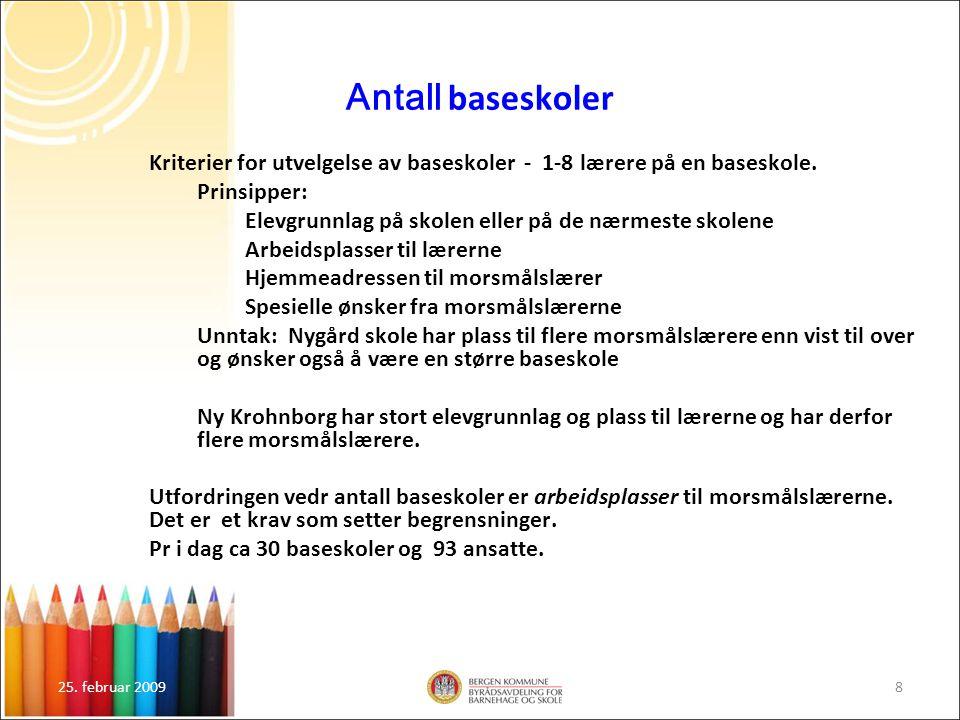 Antall baseskoler Kriterier for utvelgelse av baseskoler - 1-8 lærere på en baseskole. Prinsipper:
