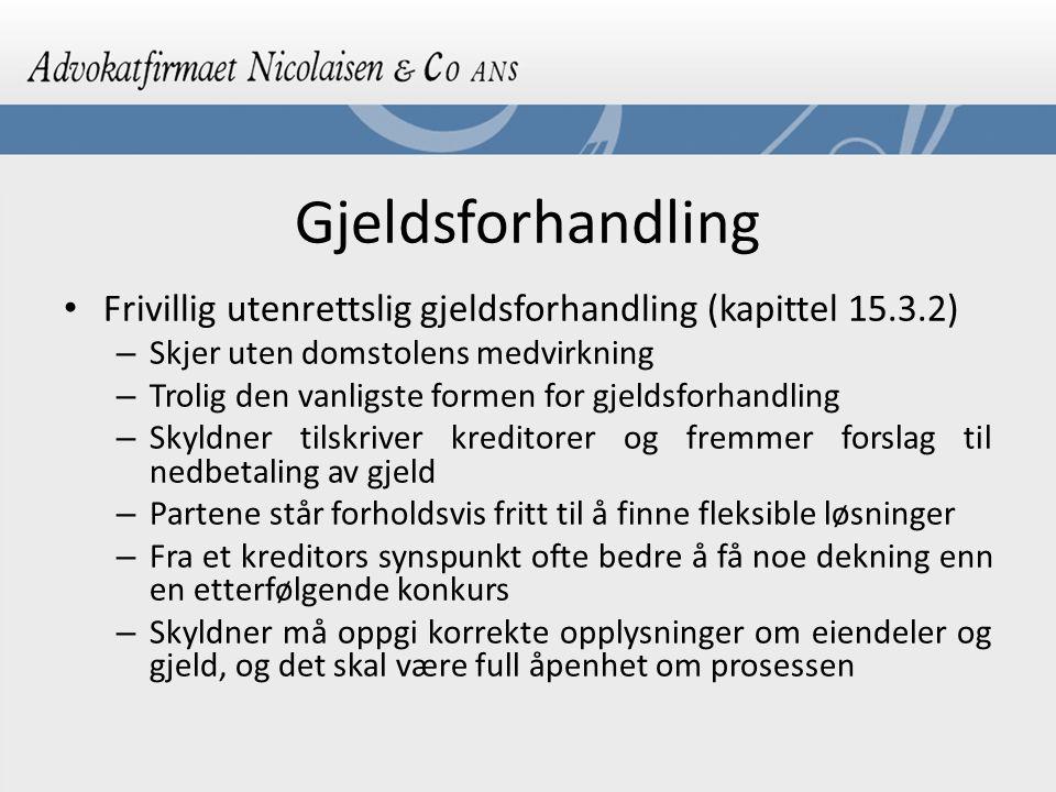 Gjeldsforhandling Frivillig utenrettslig gjeldsforhandling (kapittel 15.3.2) Skjer uten domstolens medvirkning.