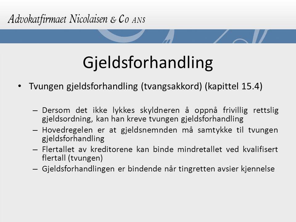 Gjeldsforhandling Tvungen gjeldsforhandling (tvangsakkord) (kapittel 15.4)