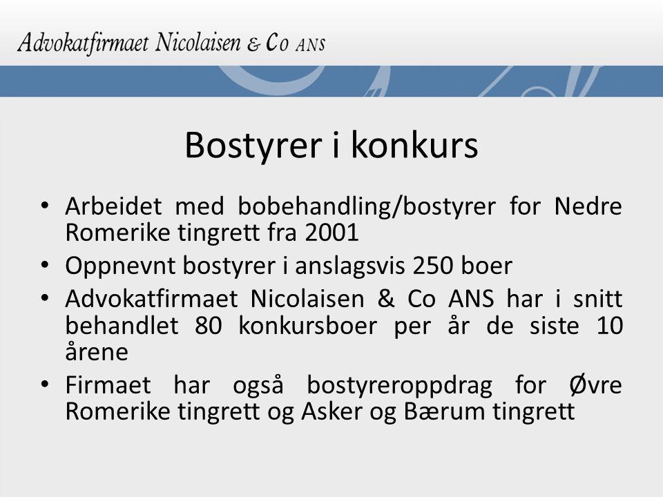 Bostyrer i konkurs Arbeidet med bobehandling/bostyrer for Nedre Romerike tingrett fra 2001. Oppnevnt bostyrer i anslagsvis 250 boer.
