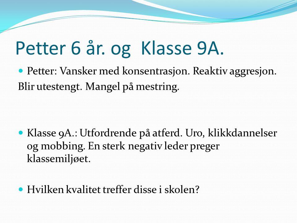 Petter 6 år. og Klasse 9A. Petter: Vansker med konsentrasjon. Reaktiv aggresjon. Blir utestengt. Mangel på mestring.