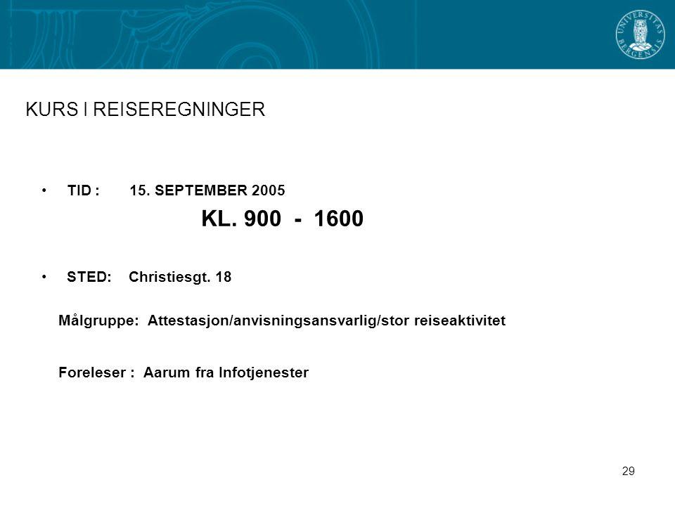 KL. 900 - 1600 KURS I REISEREGNINGER TID : 15. SEPTEMBER 2005