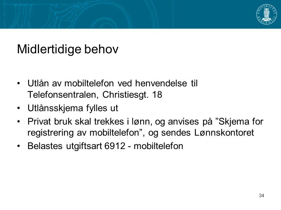 Midlertidige behov Utlån av mobiltelefon ved henvendelse til Telefonsentralen, Christiesgt. 18. Utlånsskjema fylles ut.
