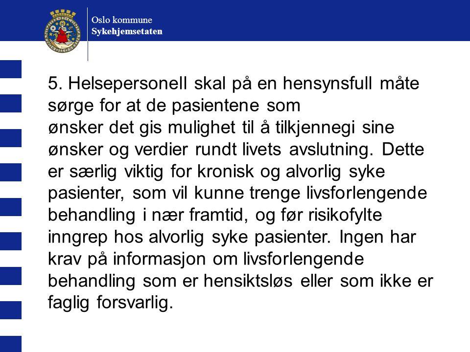 Oslo kommune Sykehjemsetaten. 5. Helsepersonell skal på en hensynsfull måte sørge for at de pasientene som.