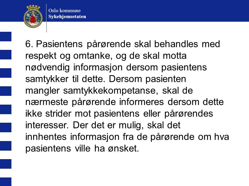 Oslo kommune Sykehjemsetaten. 6. Pasientens pårørende skal behandles med respekt og omtanke, og de skal motta.