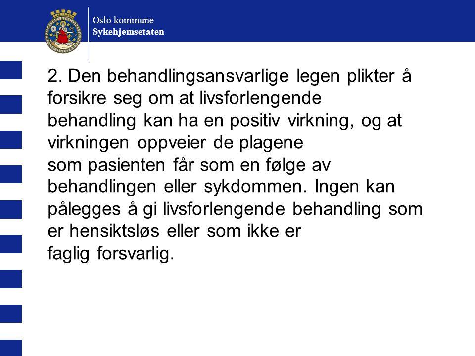 Oslo kommune Sykehjemsetaten. 2. Den behandlingsansvarlige legen plikter å forsikre seg om at livsforlengende.