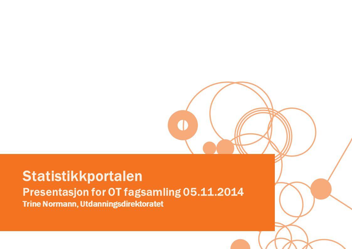 Statistikkportalen Presentasjon for OT fagsamling 05. 11