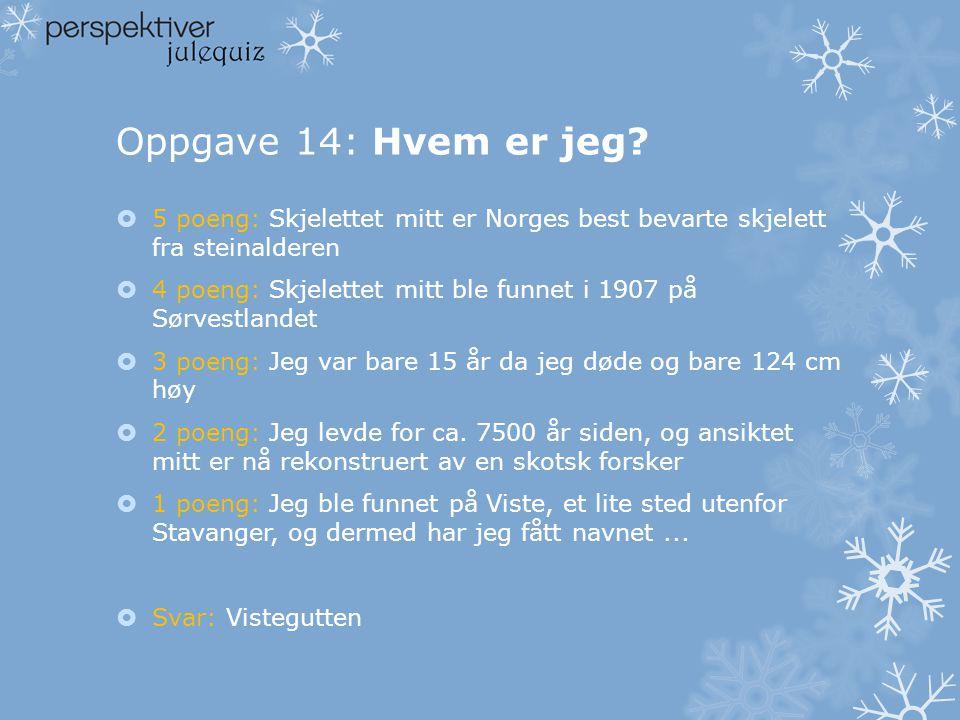 Oppgave 14: Hvem er jeg 5 poeng: Skjelettet mitt er Norges best bevarte skjelett fra steinalderen.