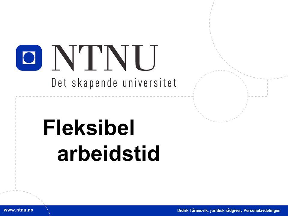 Fleksibel arbeidstid Didrik Tårnesvik, juridisk rådgiver, Personalavdelingen