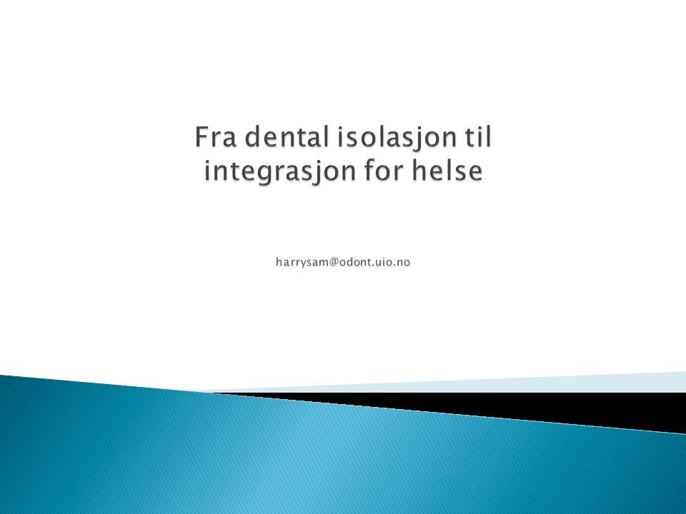 Fra dental isolasjon til integrasjon for helse harrysam@odont.uio.no