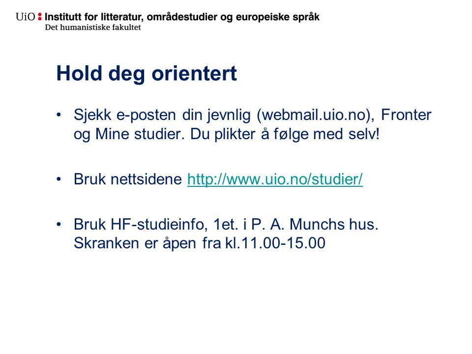 Hold deg orientert Sjekk e-posten din jevnlig (webmail.uio.no), Fronter og Mine studier. Du plikter å følge med selv!