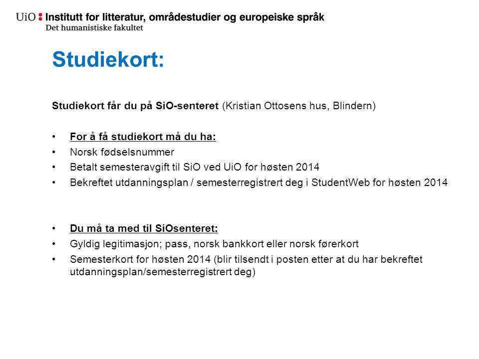 Studiekort: Studiekort får du på SiO-senteret (Kristian Ottosens hus, Blindern) For å få studiekort må du ha: