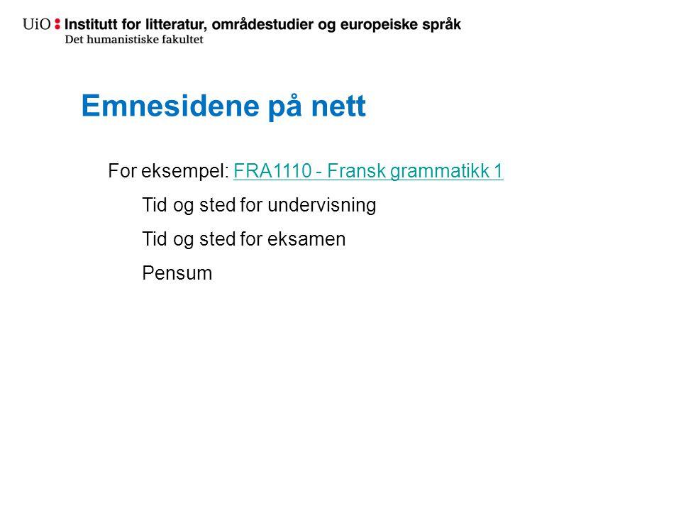 Emnesidene på nett For eksempel: FRA1110 - Fransk grammatikk 1