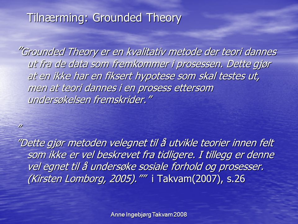Tilnærming: Grounded Theory