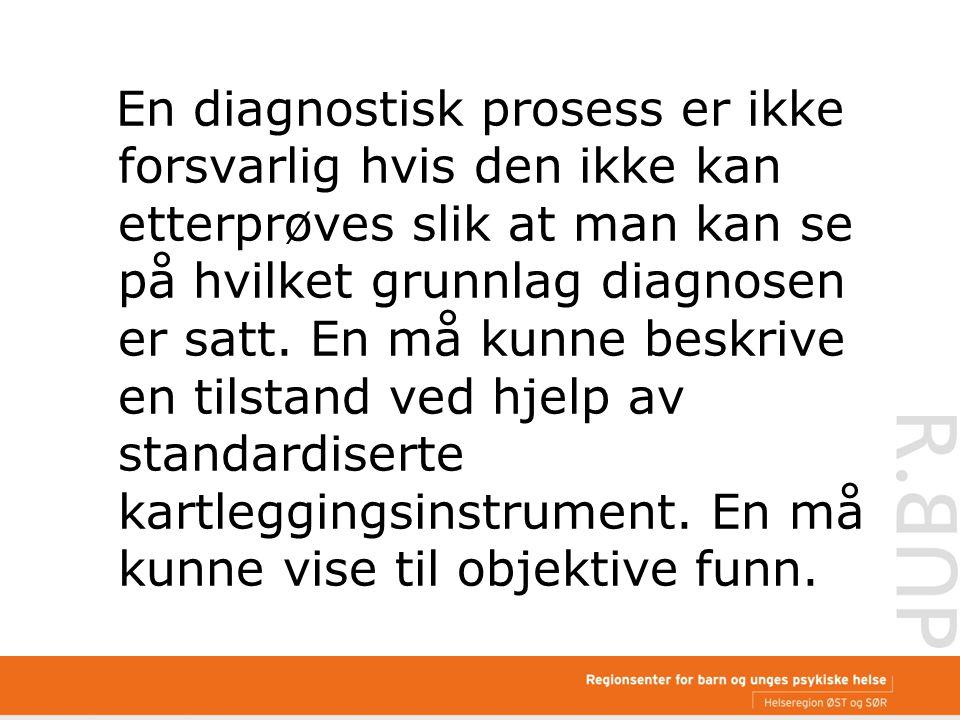 En diagnostisk prosess er ikke forsvarlig hvis den ikke kan etterprøves slik at man kan se på hvilket grunnlag diagnosen er satt.