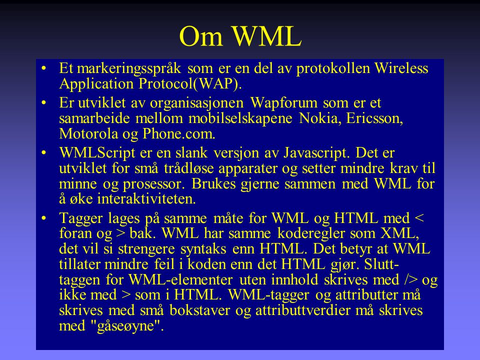 Om WML Et markeringsspråk som er en del av protokollen Wireless Application Protocol(WAP).