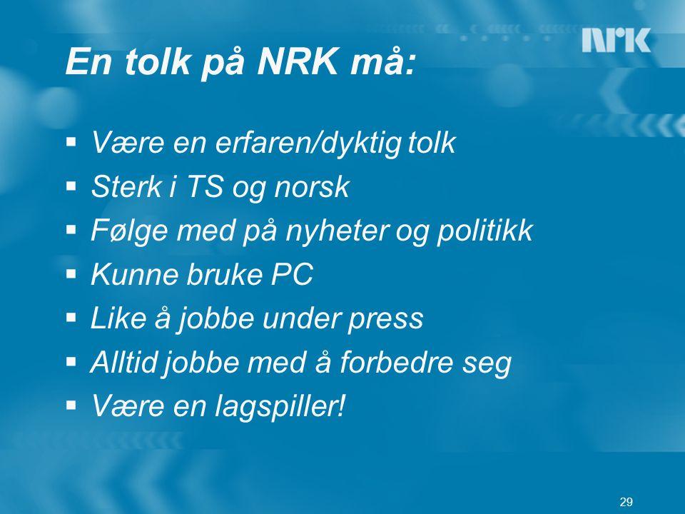 En tolk på NRK må: Være en erfaren/dyktig tolk Sterk i TS og norsk
