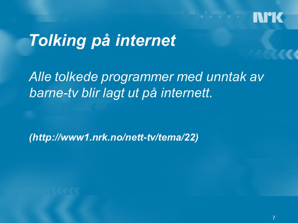 Tolking på internet Alle tolkede programmer med unntak av barne-tv blir lagt ut på internett.