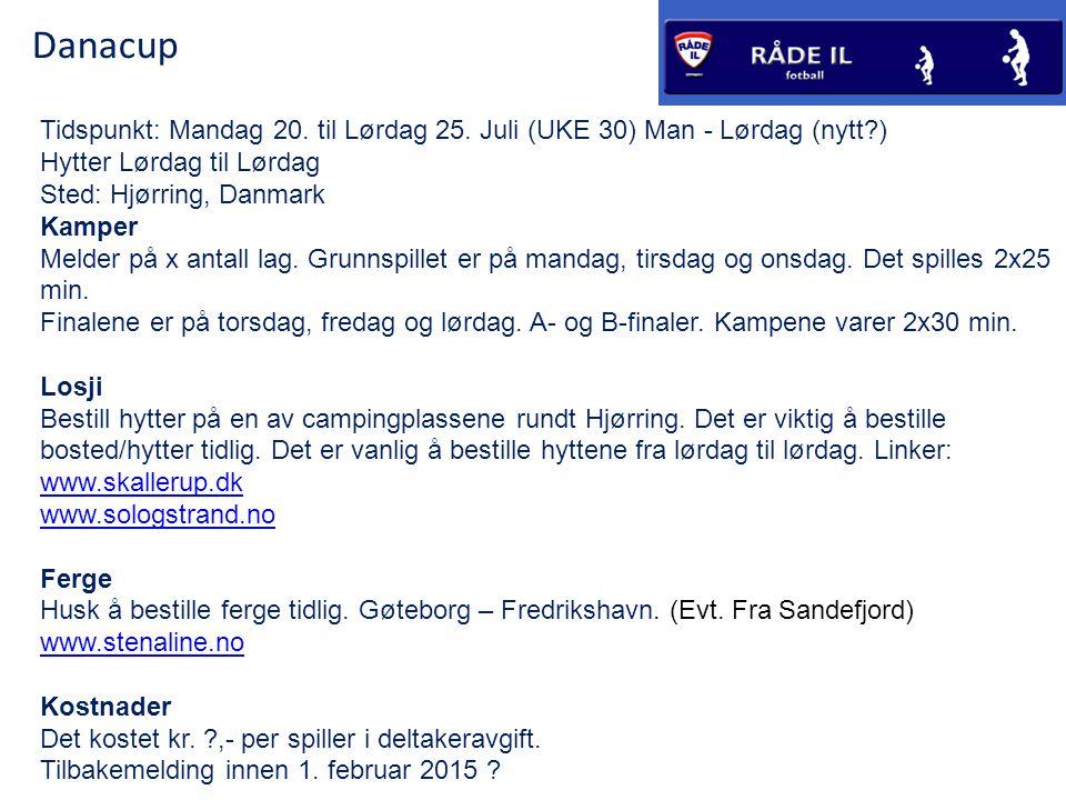 Danacup Tidspunkt: Mandag 20. til Lørdag 25. Juli (UKE 30) Man - Lørdag (nytt ) Hytter Lørdag til Lørdag.