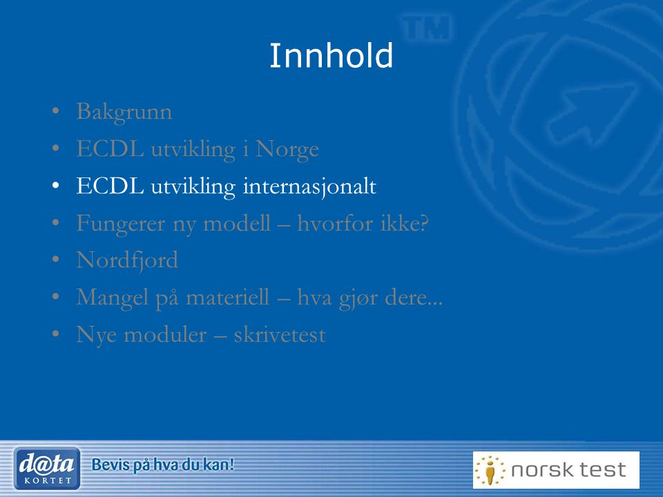 Innhold Bakgrunn ECDL utvikling i Norge ECDL utvikling internasjonalt