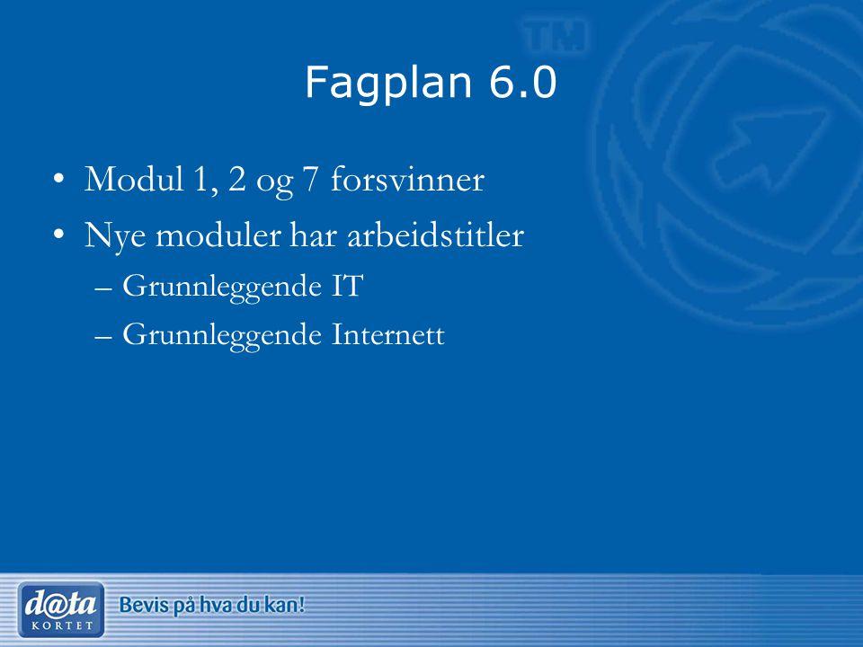 Fagplan 6.0 Modul 1, 2 og 7 forsvinner Nye moduler har arbeidstitler