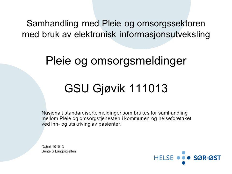 Samhandling med Pleie og omsorgssektoren med bruk av elektronisk informasjonsutveksling Pleie og omsorgsmeldinger GSU Gjøvik 111013