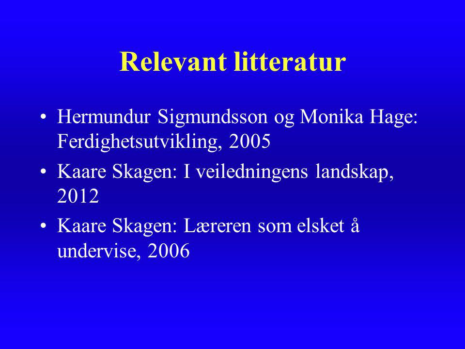 Relevant litteratur Hermundur Sigmundsson og Monika Hage: Ferdighetsutvikling, 2005. Kaare Skagen: I veiledningens landskap, 2012.